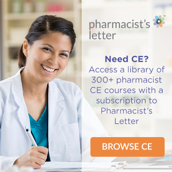 Need CE? Access a library of 300+ pharmacist CE courses with a subscription to Pharmacist's Letter