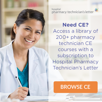 Need CE? Access a library of 200+ pharmacy technician CE courses with a subscription to Hospital Pharmacy Technician's Letter